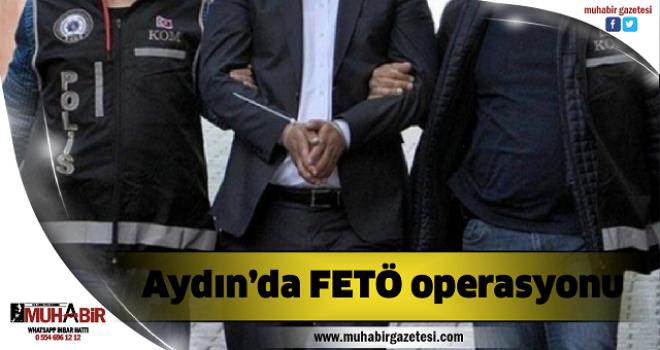 Aydın'da FETÖ operasyonu