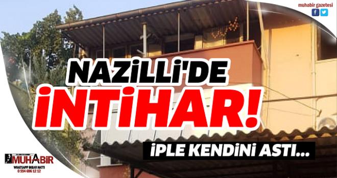 NAZİLLİ'DE İNTİHAR!