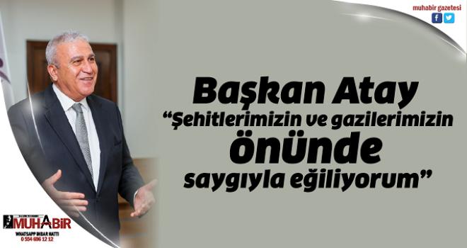 """Başkan Atay, """"Şehitlerimizin ve gazilerimizin önünde saygıyla eğiliyorum"""""""