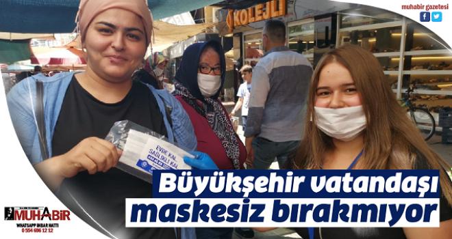 Büyükşehir vatandaşı maskesiz bırakmıyor