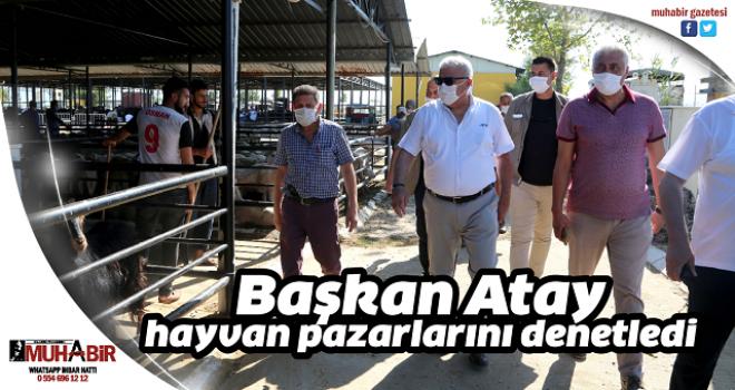 Başkan Atay, hayvan pazarlarını denetledi