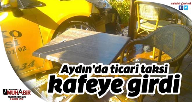 Aydın'da ticari taksi kafeye girdi