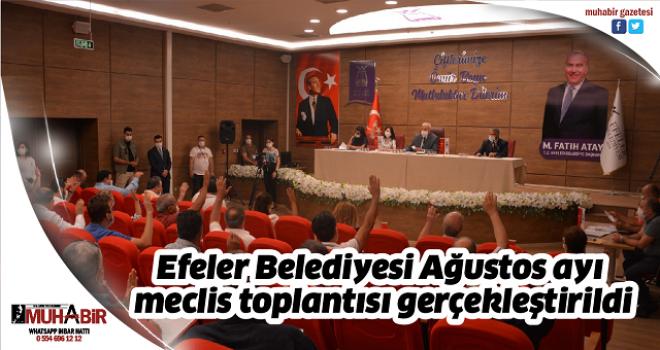 Efeler Belediyesi Ağustos ayı meclis toplantısı gerçekleştirildi