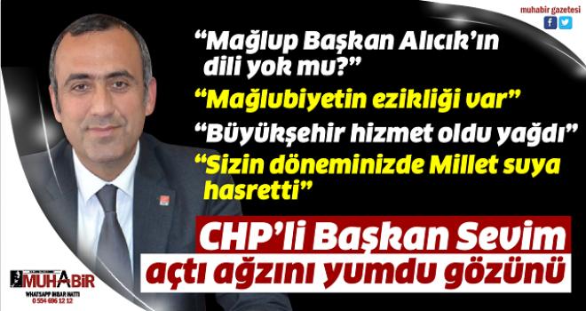 CHP'li Başkan Sevim açtı ağzını yumdu gözünü