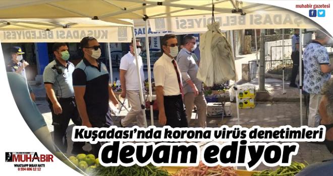 Kuşadası'nda korona virüs denetimleri devam ediyor