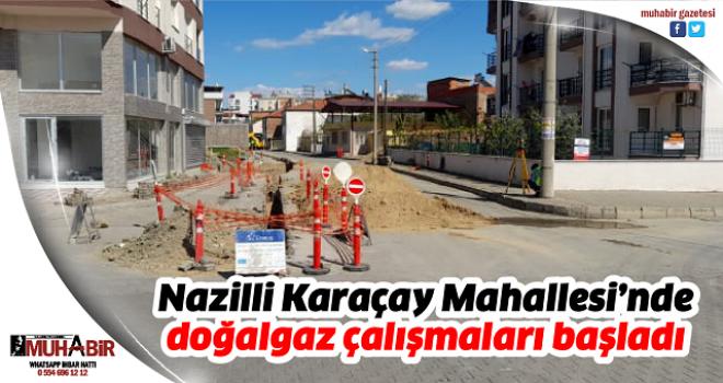 Nazilli Karaçay Mahallesi'nde doğalgaz çalışmaları başladı