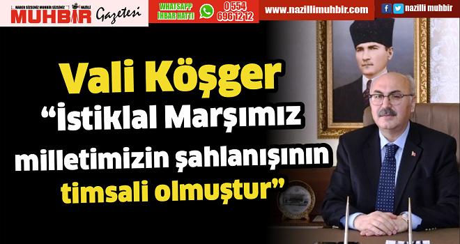 """Vali Köşger; """"İstiklal Marşımız, milletimizin şahlanışının timsali olmuştur"""""""