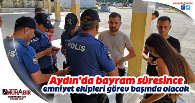 Aydın'da bayram süresince emniyet ekipleri görev başında olacak