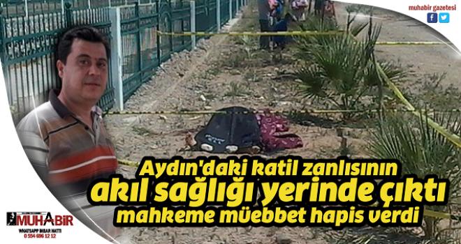 Aydın'daki katil zanlısının akıl sağlığı yerinde çıktı, mahkeme müebbet hapis verdi