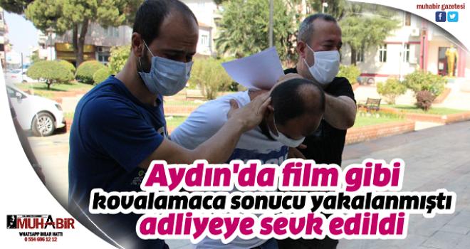 Aydın'da film gibi kovalamaca sonucu yakalanmıştı, adliyeye sevk edildi
