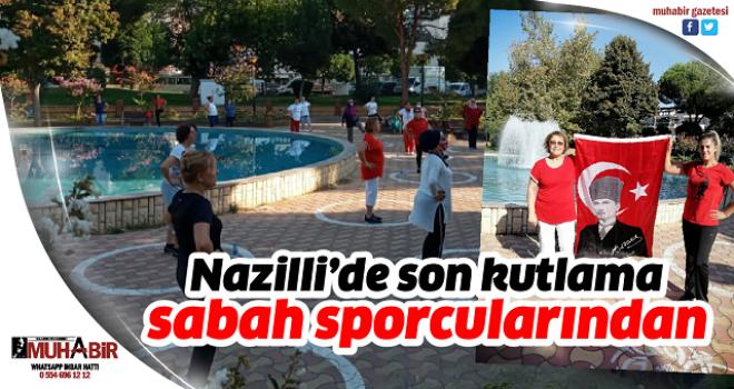Nazilli'de son kutlama sabah sporcularından