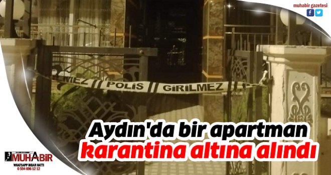 Aydın'da bir apartman karantina altına alındı