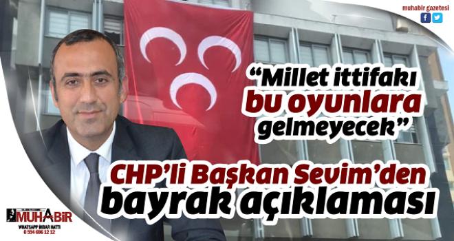 CHP'li Başkan Sevim'den bayrak açıklaması