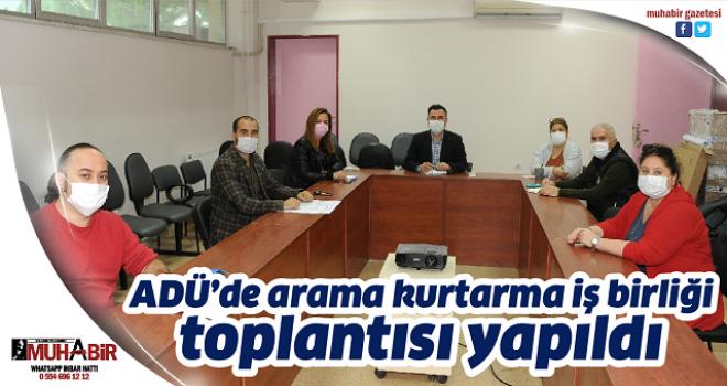 ADÜ'de arama kurtarma iş birliği toplantısı yapıldı