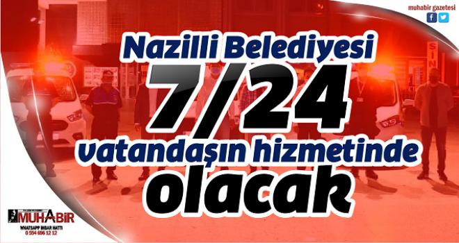 Nazilli Belediyesi 7/24 vatandaşın hizmetinde olacak