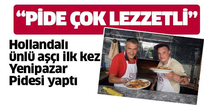 Hollandalı ünlü aşçı Yenipazar Pidesi yaptı