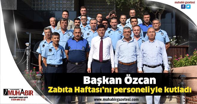 Başkan Özcan, Zabıta Haftası'nı personeliyle kutladı