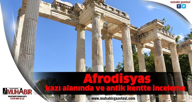 Afrodisyas kazı alanında ve antik kentte inceleme