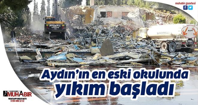 Aydın'ın en eski okulunda yıkım başladı