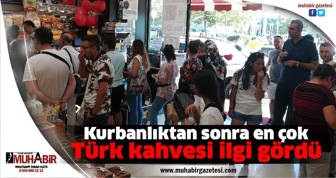 Kurbanlıktan sonra en çok Türk kahvesi ilgi gördü