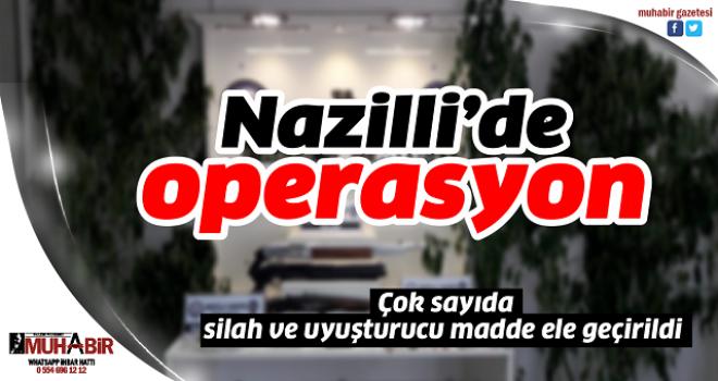 Nazilli'deki operasyonda çok sayıda silah ve uyuşturucu madde ele geçirildi