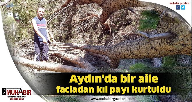 Aydın'da bir aile faciadan kıl payı kurtuldu