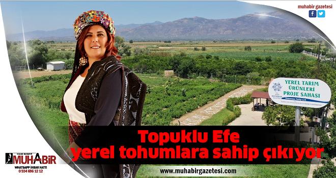 Topuklu Efe yerel tohumlara sahip çıkıyor