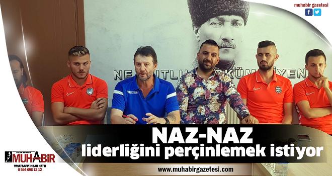 NAZ-NAZ liderliğini perçinlemek istiyor