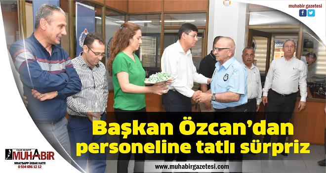 Başkan Özcan'dan personeline tatlı sürpriz