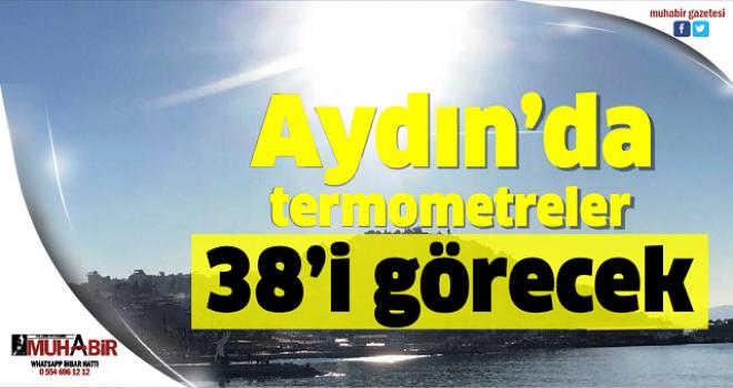 Aydın'da termometreler 38'i görecek