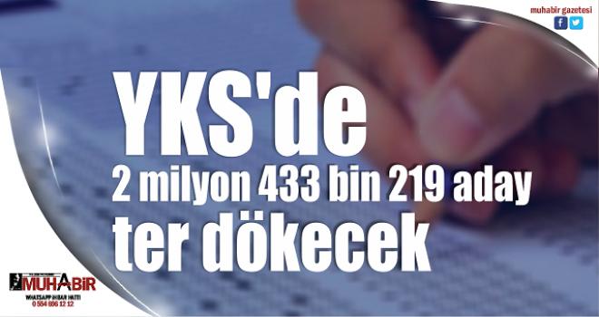 YKS'de 2 milyon 433 bin 219 aday ter dökecek