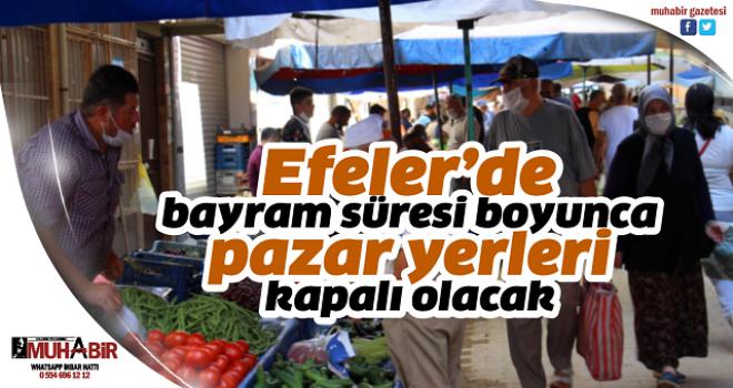 Efeler'de bayram süresi boyunca pazar yerleri kapalı olacak