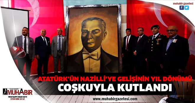 ATATÜRK'ÜN NAZİLLİ'YE GELİŞİNİN YIL DÖNÜMÜ COŞKUYLA KUTLANDI