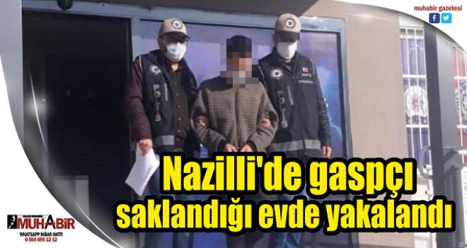 Nazilli'de gaspçı saklandığı evde yakalandı