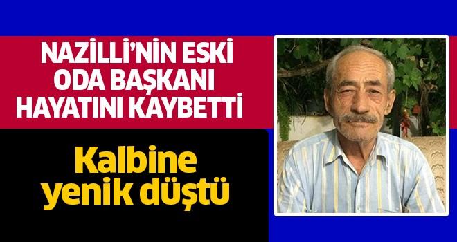 Nazilli'nin eksi oda başkanı hayatını kaybetti