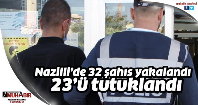 Nazilli'de aranan 32 şahıs yakalandı, 23'ü tutuklandı