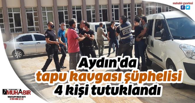 Aydın'da tapu kavgası şüphelisi 4 kişi tutuklandı