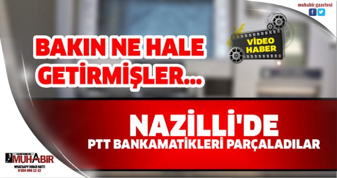 NAZİLLİ'DE PTT BANKAMATİKLERİ PARÇALADILAR
