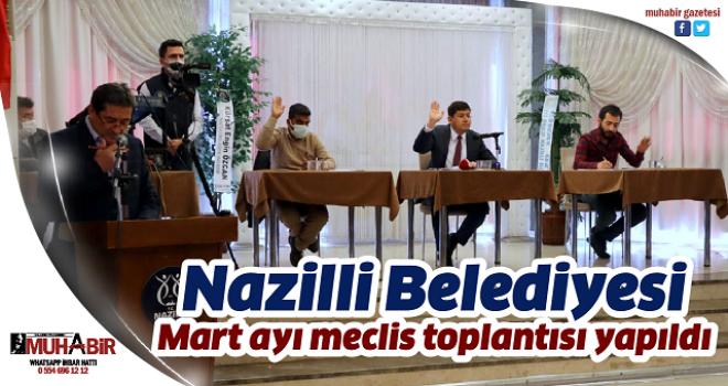 Nazilli Belediyesi Mart ayı meclis toplantısı yapıldı