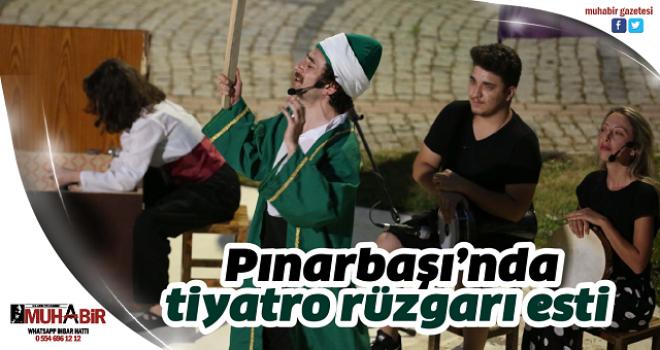 Pınarbaşı'nda tiyatro rüzgarı esti