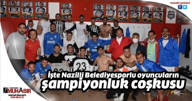 İşte Nazilli Belediyesporlu oyuncuların şampiyonluk coşkusu