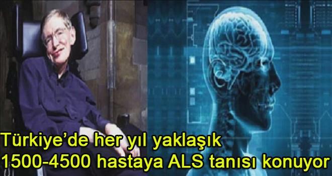 Türkiye'de her yıl yaklaşık 1500-4500 hastaya ALS tanısı konuyor