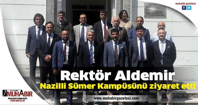 Rektör Aldemir, Nazilli Sümer Kampüsünü ziyaret etti