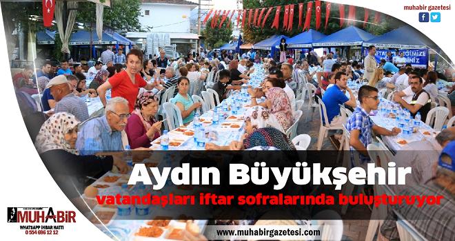 Aydın Büyükşehir vatandaşları iftar sofralarında buluşturuyor