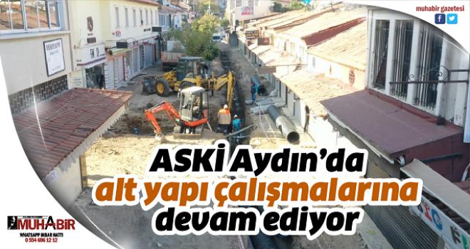 ASKİ Aydın'da alt yapı çalışmalarına devam ediyor