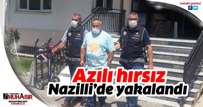 Azılı hırsız Nazilli'de yakalandı