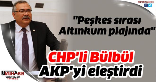 CHP'li Bülbül AKP'yi eleştirdi