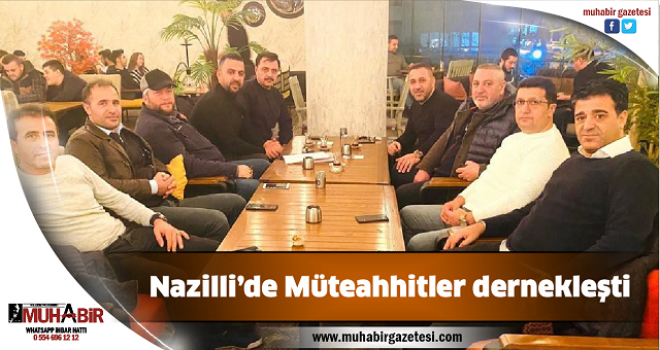 Nazilli'de Müteahhitler dernekleşti