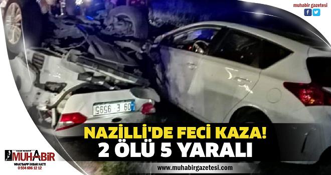 NAZİLLİ'DE FECİ KAZA! 2 ÖLÜ 5 YARALI