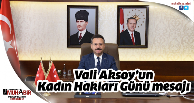 Vali Aksoy'un, Kadın Hakları Günü mesajı